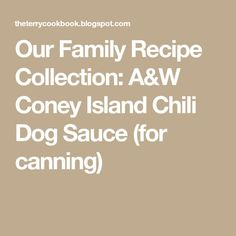 Our Family Recipe Collection: A&W Coney Island Chili Dog Sauce (for canning)