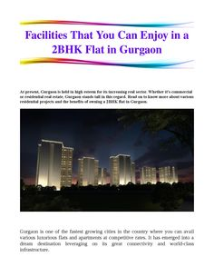 Facilities that you can enjoy in a 2bhk flat in 2015  Gurgaon is one of the fastest growing cities in the country where you can avail various luxurious flats and apartments at competitive rates.