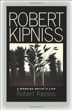 Robert Kipniss: A Working Artist's Life by Robert Kipniss