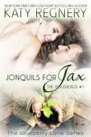 Jonquils for Jax, The Rousseaus #1, an ebook by Katy Regnery at Smashwords
