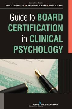 Guide to Board Certification in Clinical Psychology by Fred Alberts  Jr. PhD  ABPP
