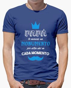 Camiseta Papa te mereces un monumento