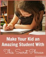 """Here's the Secret Phrase to Turn Your Kid Into an Amazing Student...  praise her effort, not the outcome.  Every time you feel the urge to say """"Wow, you're so smart"""" or """"You're really good at math,"""" say this magic phrase instead:  """"Wow, you worked really hard.""""  That's all"""