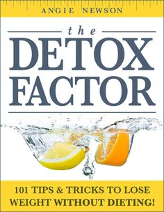 Kindle Free days: May 15 – 19 The Detox Factor: 101 Tips & Tricks To Lose Weight Without Dieting!  *** AMAZON #1 BEST SELLER ***