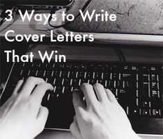3 Ways to Write Cover Letters That Win