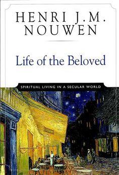 Life of the Beloved: Spiritual Living in a Secular World: Henri J. M. Nouwen: 9780824519865: Amazon.com: Books