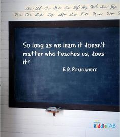 """""""So long as we #learn, it doesn't matter who teaches us, does it?""""  #onlearning #thoughtstothinkabout #quotes #sotrue #KiddieTABagrees #KiddieTAB"""