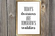 The decisions you make today, affect the life you live tomorrow. The perfect piece of home decor - a custom art print to hang on your wall.