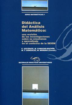 Didáctica del análisis matemático : una revisión de las investigaciones sobre su enseñanza y aprendizaje en el contexto de la SEIEM : periodo 1997-2014 / C. Azcárate ... [et al.] (coord.)