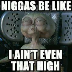 Niggas be like... Hahaa