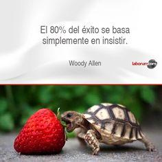 """""""El 80% del éxito se basa simplemente en insistir"""". Woody Allen. #frases #motivación #laborum"""