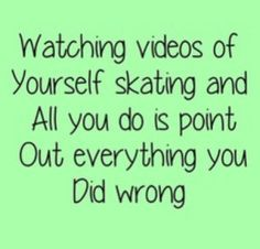 :/ ---- yes, please don't EVER make me watch myself or play back my voice.....
