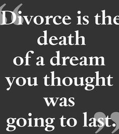 Divorce is the death of a dream you thought was going to last. Grieving is required to heal as with any other death. Divorce Quotes, Dating Quotes, Divorce Humor, Dating Tips, Betrayal Quotes, Death Quotes, Heartbroken Quotes, Quotes To Live By, Me Quotes