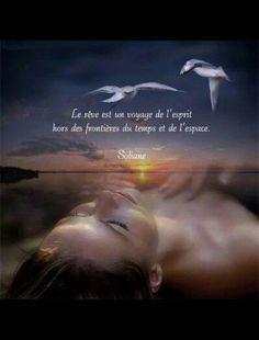Le rêve est un voyage de l'esprit  hors des frontières du temps et de l'espace