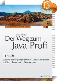 Der Weg zum Java-Profi - Teil IV    ::  Dieses Buch ist eine Auskopplung aus der zweiten Auflage des Buchs 'Der Weg zum Java-Prof', das Sie als Leser auf Ihrem Weg vom Hobbyprogrammierer  zu einem professionellen Softwareentwickler begleiten und anleiten möchte. Oder sind schon Entwicklerprofi, benötigen aber ein Nachschlagewerk, das Ihnen die wichtigen Themen aus der Java-Welt kompakt und kompetent vermittelt? Dann ist das Gesamtbuch bestimmt das Richtige. Es gliedert sich in vier Tei...