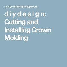 d i y d e s i g n: Cutting and Installing Crown Molding