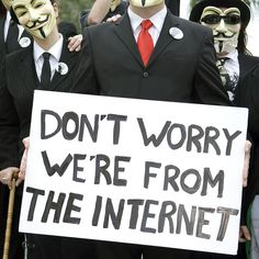 Don't worry. We're from the internet.