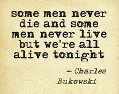 From Bukowski's book You Get So Alone At Times That It Just Makes Sense.
