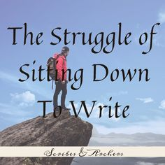 The Struggle of Sitting Down To Write – Scribes & Archers