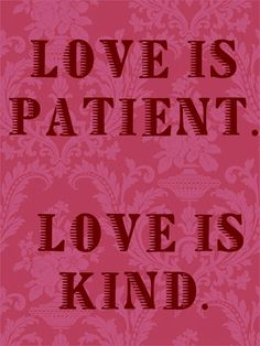 love is patient and kind.....that is how I know if my lover is truly loving me