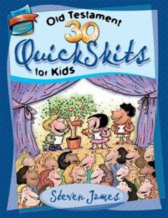 30 Old Testament QuickSkits for Kids (The Steven James Storytelling Library)