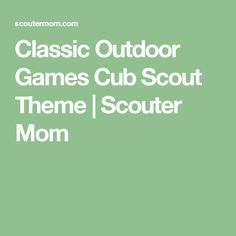 Classic Outdoor Games Cub Scout Theme | Scouter Mom