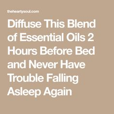 Diffuse This Blend of Essential Oils 2 Hours Before Bed and Never Have Trouble Falling Asleep Again