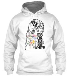 Discover It's Ok To Be White Campaign Sweatshirt from The Human Campaign , a custom product made just for you by Teespring. - This T-Shirt Was Designed To Highlight The. White Brothers, Its Ok, Twitch Hoodie, Hoodies, Sweatshirts, Order Prints, Campaign, T Shirt, Products