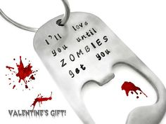 I'll love you until ZOMBIES get you, beet bottle opener. Valentine's day gift for him or her inspired by the Walking Dead.
