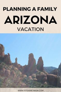 Planning tips for a family vacation to Arizona.