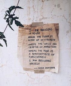 'i am building a house where the floor is made up of strength where the walls are crafted of ambition where the roof is a masterpiece of forgiveness i am building myself' — i am building ✨ // poetry at unexpected places pt. 23 by noor unnahar // words quo The Words, Cool Words, Poetry Quotes, Words Quotes, Life Quotes, Sayings, Qoutes, Indie Quotes, Gypsy Quotes