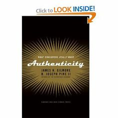 Authenticity: What Consumers Really Want: James H. Gilmore, B. Joseph Pine