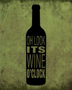 Oh Look, It's Wine O'Clock | Funny Wine Quote