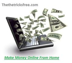 How to make Money Online - Different ways to earn online - The Tricks Free