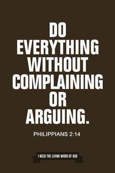 Philippians 2:14 Do everything without complaining or arguing,