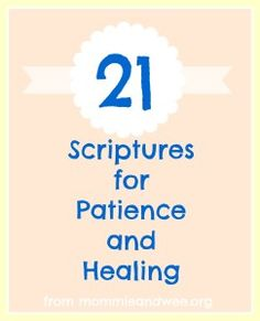 20+ scriptures for patience and healing in your life | Mommie and Wee