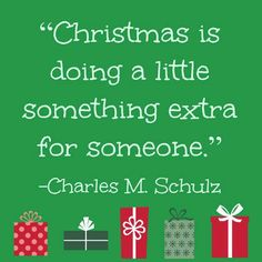 Charles M. Schulz Quote - Christmas is doing a little something extra for someone.