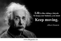 Life is like riding a bicycle To keep your balance, you must Keep moving – Albert Einstein - Quotes Encouragement Quotes, Faith Quotes, Wisdom Quotes, Life Quotes, Legend Quotes, Quotable Quotes, Study Motivation Quotes, Work Quotes, Great Quotes