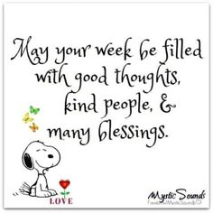 Snoopy • May your week be filled with good thoughts, kind people, and many blessings.