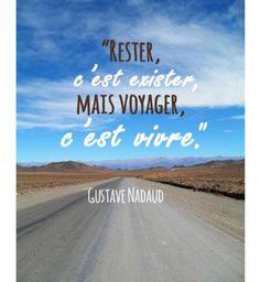 """""""Rester, c'est exister mais voyager, c'est vivre."""""""