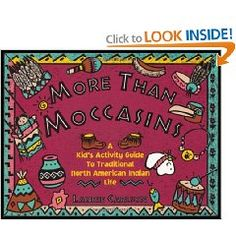 More Than Moccasins: A Kid's Activity Guide to Traditional North American Indian Life.