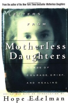 Motherless Daughters by Hope Edelman...THE bible of a daughter's heartbreak after her mother's death.