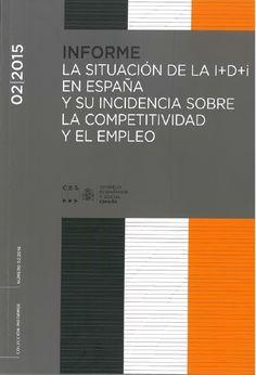 La situación de la I+D+i en España y su incidencia sobre la competitividad y el empleo : sesión ordinaria del Pleno de 25 de junio de 2015.     Consejo Económico y Social, 2015