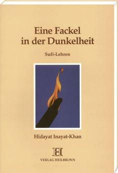 Eine Fackel in der Dunkelheit - Sufi-Lehren. In diesem außergewöhnlichen Buch taucht Hidayat Inayat- Khan, jetziger Leiter der Internationalen Sufi-Bewegung, tief in die Strömung der modernen Sufi-Philosophie des Westens ein und skizziert einen gut begehbaren Pfad für den Sucher nach der Wahrheit. http://www.verlag-heilbronn.de/b%C3%BCcher/hidayat-inayat-khan/eine-fackel-in-der-dunkelheit/