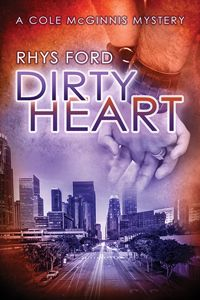 TITLE: Dirty Heart AUTHOR: Rhys Ford PUBLISHER: Dreamspinner GENRE: Mystery