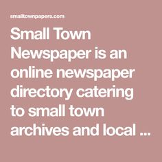 Small Town Newspaper is an online newspaper directory catering to small town archives and local newspaper readers