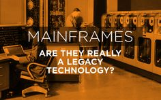 Are Mainframes a Legacy Technology or not?