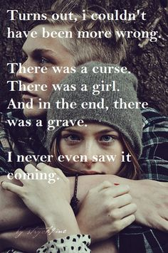 """""""Turns out, I couldn't have been more wrong. There was a curse. There was a girl. And in the end, there was a grave. I never even saw it coming."""""""