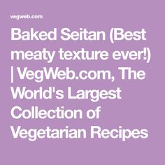 Baked Seitan (Best meaty texture ever!) | VegWeb.com, The World's Largest Collection of Vegetarian Recipes