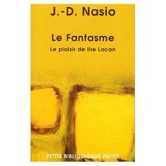 Le Fantasme : Le plaisir de lire Lacan - Juan David Nasio